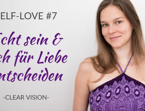 Self-love #7 – Echt sein & sich für Liebe entscheiden | raw & uncut
