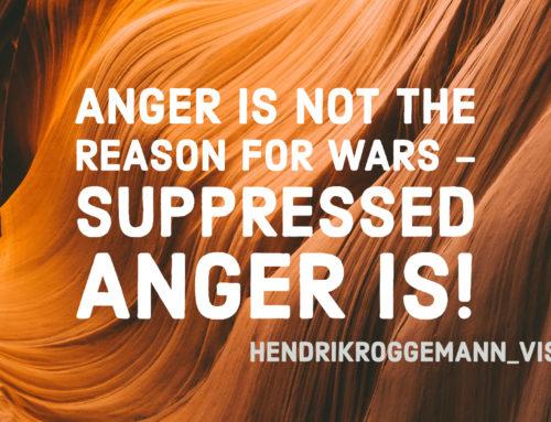 Nicht Wut ist die Ursache für Kriege – unterdrückte Wut ist es!