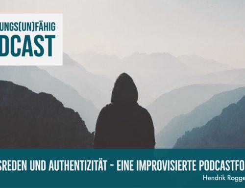 Ausreden und Authentizität – Eine improvisierte Podcastfolge